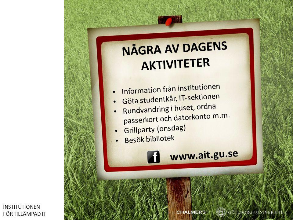 www.ait.gu.se NÅGRA AV DAGENS AKTIVITETER Information från institutionen Göta studentkår, IT-sektionen Rundvandring i huset, ordna passerkort och datorkonto m.m.