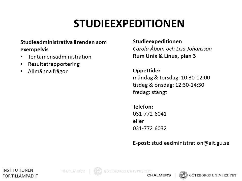 STUDIEEXPEDITIONEN Studieexpeditionen Carola Åbom och Lisa Johansson Rum Unix & Linux, plan 3 Öppettider måndag & torsdag: 10:30-12:00 tisdag & onsdag: 12:30-14:30 fredag: stängt Telefon: 031-772 6041 eller 031-772 6032 E-post: studieadministration@ait.gu.se Studieadministrativa ärenden som exempelvis Tentamensadministration Resultatrapportering Allmänna frågor INSTITUTIONEN FÖR TILLÄMPAD IT