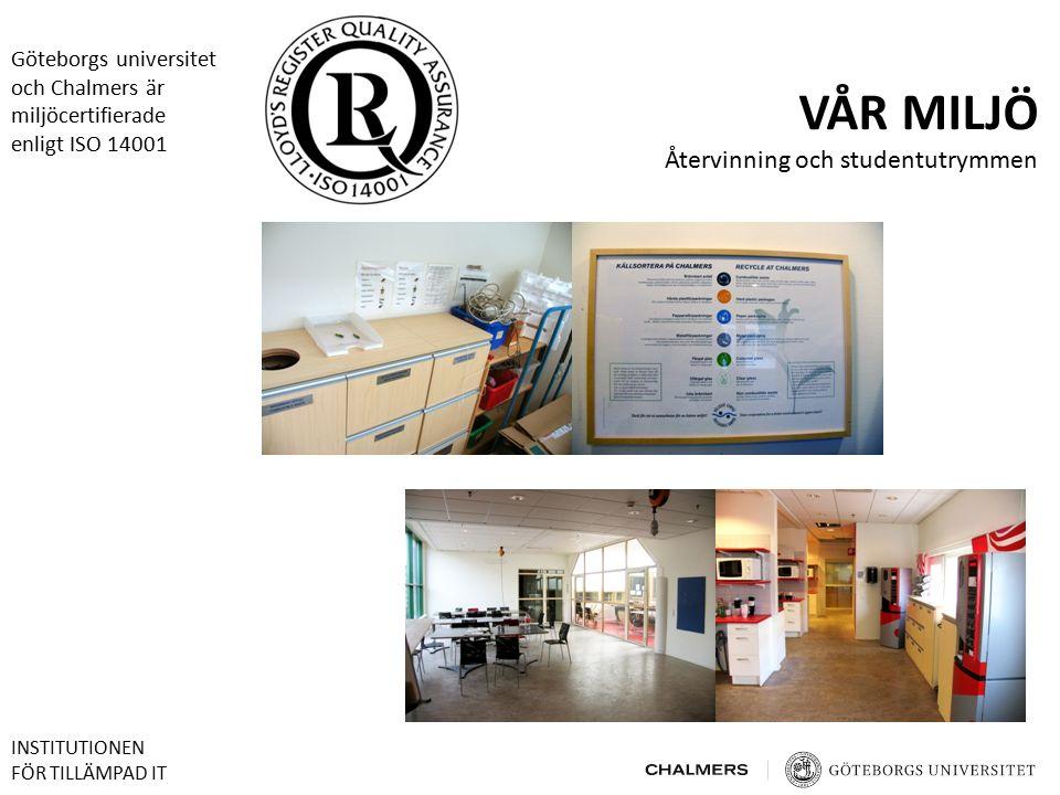 VÅR MILJÖ Återvinning och studentutrymmen Göteborgs universitet och Chalmers är miljöcertifierade enligt ISO 14001 INSTITUTIONEN FÖR TILLÄMPAD IT