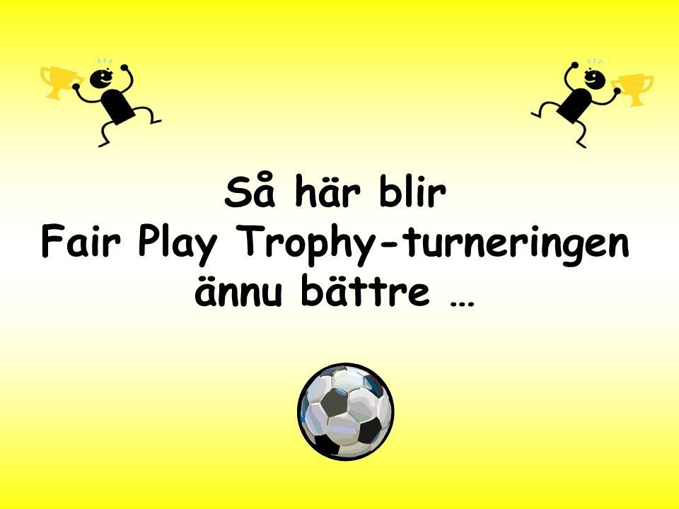 Så här blir Fair Play Trophy-turneringen ännu bättre …