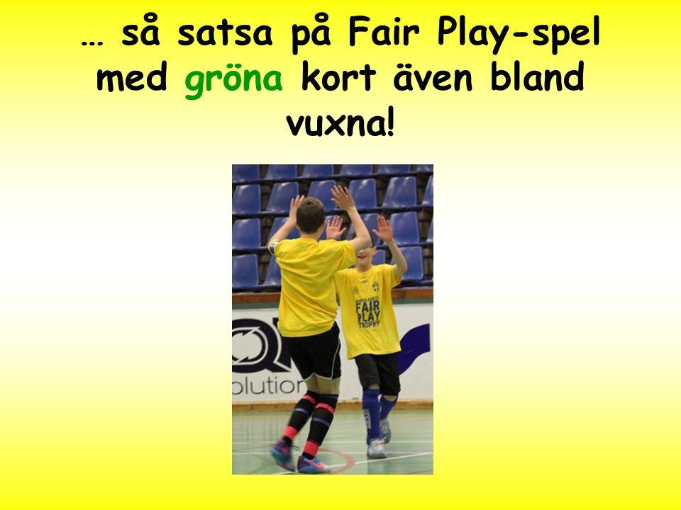 … så satsa på Fair Play-spel med gröna kort även bland vuxna!