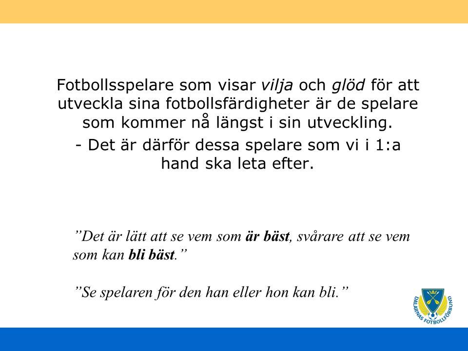 Fotbollsfärdigheter som vi söker hos unga spelare Spelförståelse/ speluppfattning Teknik Fotbollsfysik Karaktär/Psykologi Fotbollsspelare behöver utveckla samtliga färdigheter, därför är det viktigt att vi ser dessa delar i en samverkan till en helhet för att kunna utveckla fotbollspelare på bästa sätt.