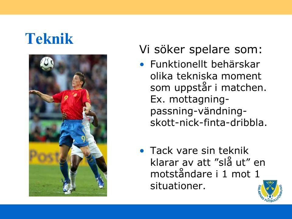 Teknik Vi söker spelare som: Funktionellt behärskar olika tekniska moment som uppstår i matchen.