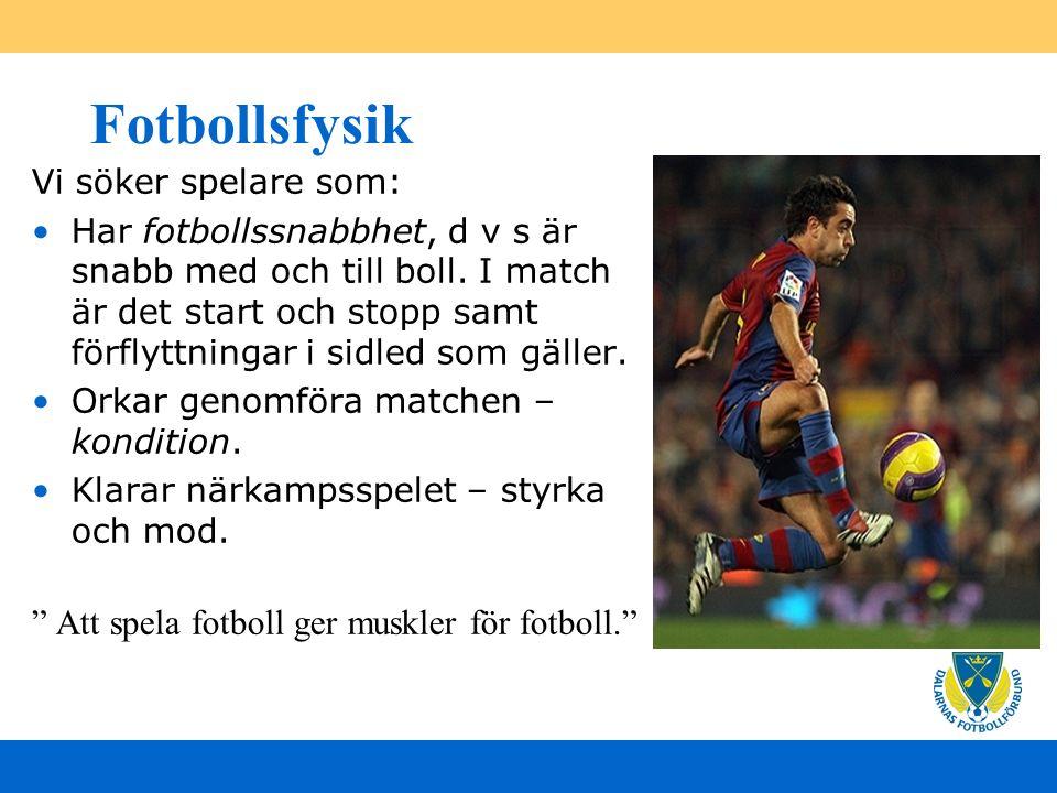 Fotbollsfysik Vi söker spelare som: Har fotbollssnabbhet, d v s är snabb med och till boll.