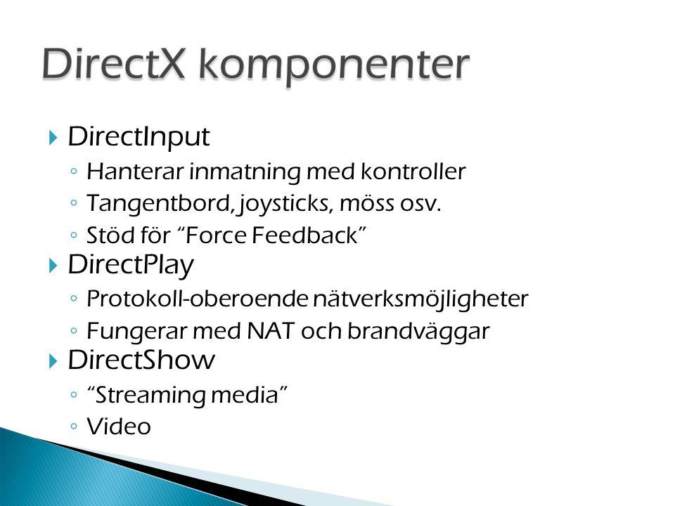  DirectInput ◦ Hanterar inmatning med kontroller ◦ Tangentbord, joysticks, möss osv.