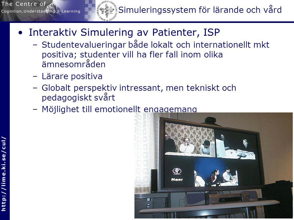 Simuleringssystem för lärande och vård Interaktiv Simulering av Patienter, ISP –Studentevalueringar både lokalt och internationellt mkt positiva; studenter vill ha fler fall inom olika ämnesområden –Lärare positiva –Globalt perspektiv intressant, men tekniskt och pedagogiskt svårt –Möjlighet till emotionellt engagemang