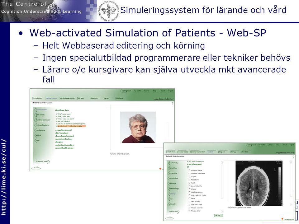 Simuleringssystem för lärande och vård Web-activated Simulation of Patients - Web-SP –Helt Webbaserad editering och körning –Ingen specialutbildad programmerare eller tekniker behövs –Lärare o/e kursgivare kan själva utveckla mkt avancerade fall