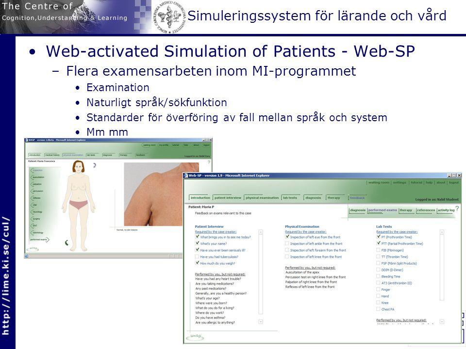 Simuleringssystem för lärande och vård Web-activated Simulation of Patients - Web-SP –Flera examensarbeten inom MI-programmet Examination Naturligt språk/sökfunktion Standarder för överföring av fall mellan språk och system Mm mm