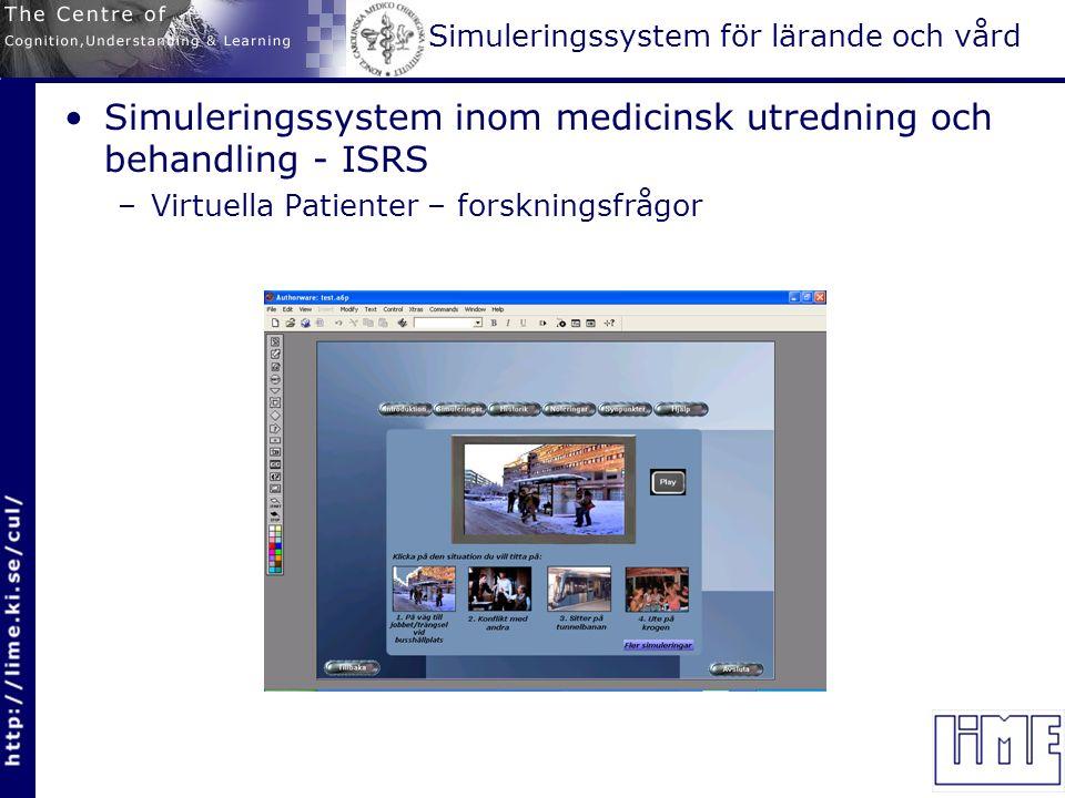 Simuleringssystem för lärande och vård Simuleringssystem inom medicinsk utredning och behandling - ISRS –Virtuella Patienter – forskningsfrågor