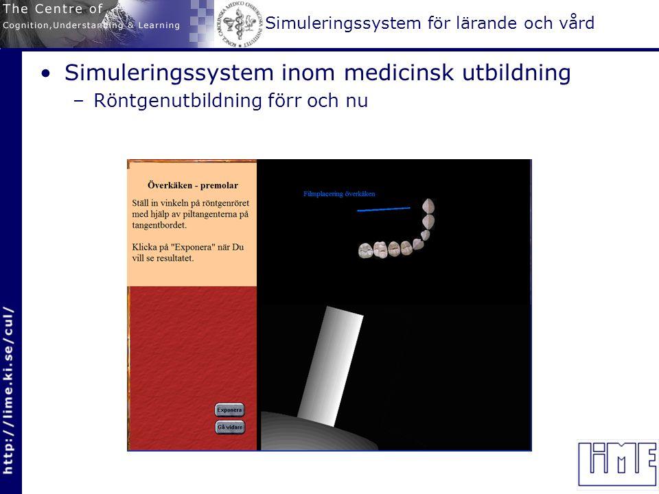 Simuleringssystem för lärande och vård Simuleringssystem inom medicinsk utbildning –Röntgenutbildning förr och nu