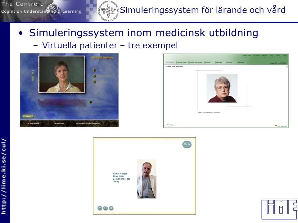 Simuleringssystem för lärande och vård Simuleringssystem inom medicinsk utbildning –Virtuella patienter – tre exempel