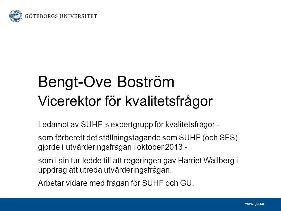 www.gu.se Bengt-Ove Boström Vicerektor för kvalitetsfrågor Ledamot av SUHF:s expertgrupp för kvalitetsfrågor - som förberett det ställningstagande som