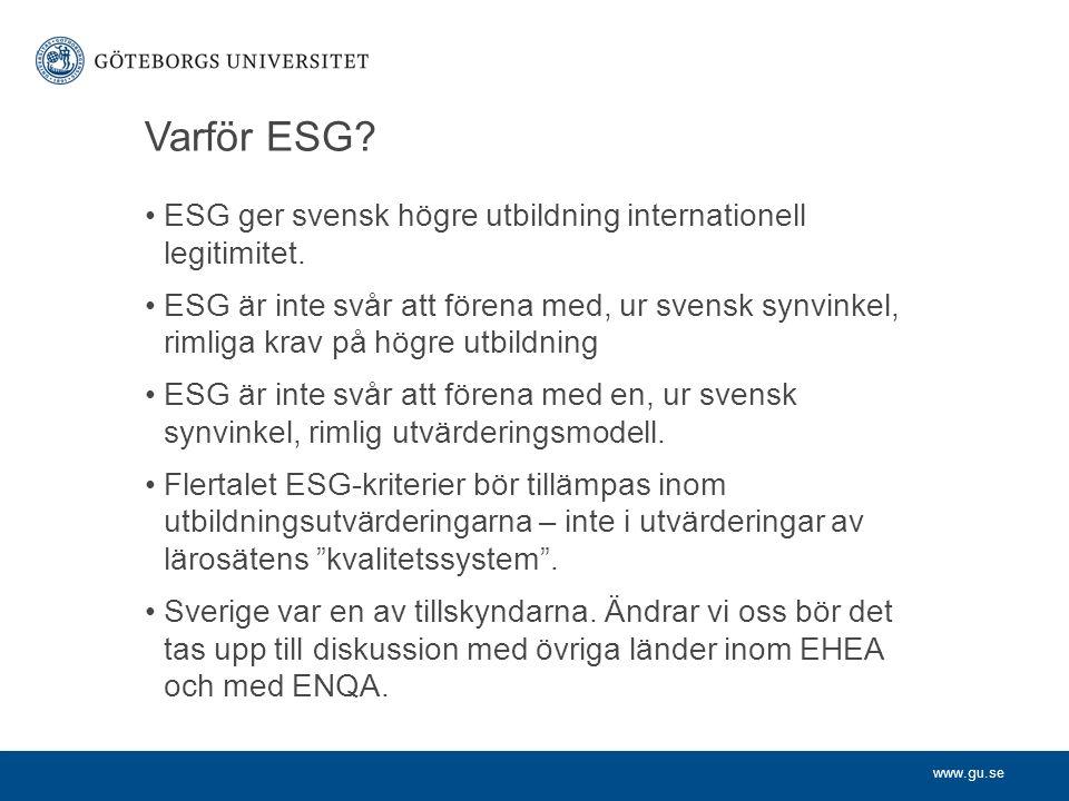 www.gu.se Varför ESG? ESG ger svensk högre utbildning internationell legitimitet. ESG är inte svår att förena med, ur svensk synvinkel, rimliga krav p