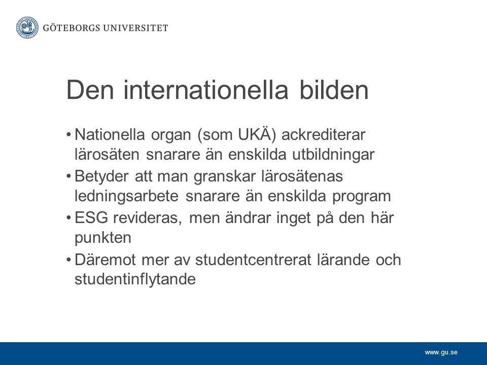 www.gu.se Den internationella bilden Nationella organ (som UKÄ) ackrediterar lärosäten snarare än enskilda utbildningar Betyder att man granskar läros