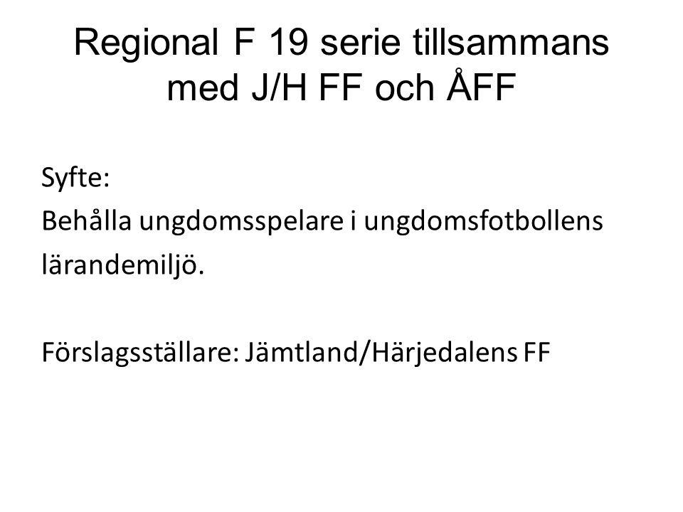 Regional F 19 serie tillsammans med J/H FF och ÅFF Syfte: Behålla ungdomsspelare i ungdomsfotbollens lärandemiljö.