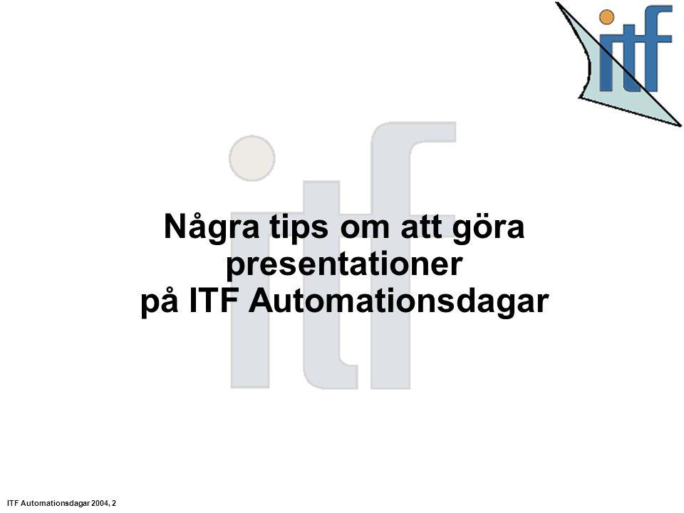 ITF Automationsdagar 2004, 2 Några tips om att göra presentationer på ITF Automationsdagar
