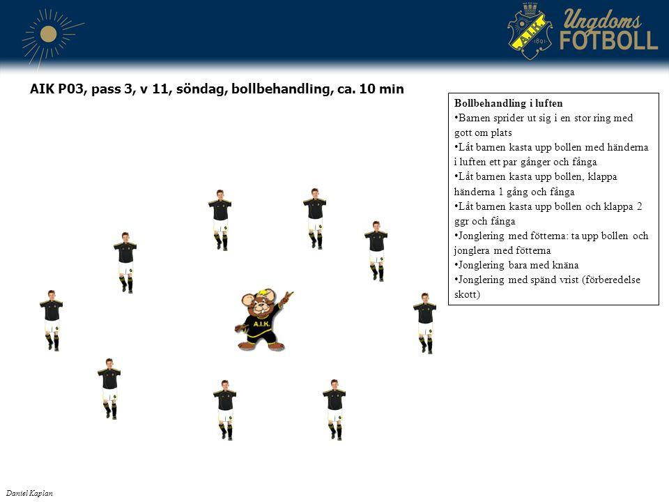 AIK P03, pass 3, v 11, söndag, bollbehandling, ca. 10 min Bollbehandling i luften Barnen sprider ut sig i en stor ring med gott om plats Låt barnen ka