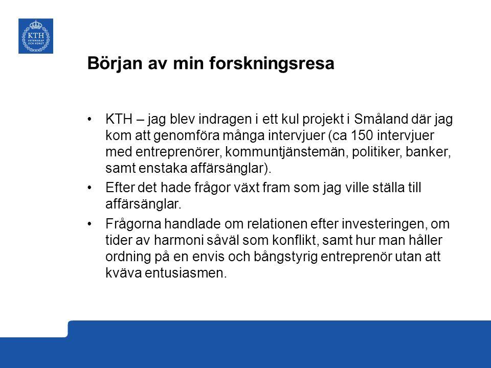 Början av min forskningsresa KTH – jag blev indragen i ett kul projekt i Småland där jag kom att genomföra många intervjuer (ca 150 intervjuer med entreprenörer, kommuntjänstemän, politiker, banker, samt enstaka affärsänglar).