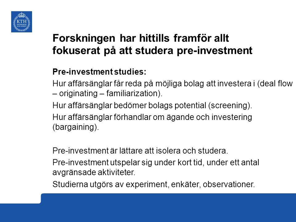Forskningen har hittills framför allt fokuserat på att studera pre-investment Pre-investment studies: Hur affärsänglar får reda på möjliga bolag att investera i (deal flow – originating – familiarization).