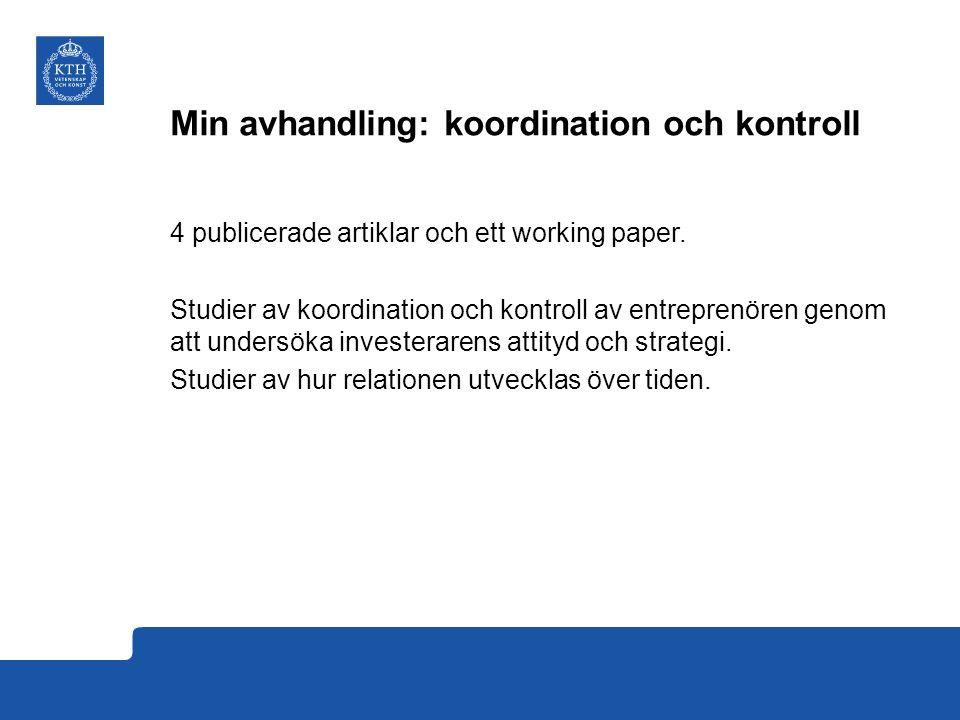 Min avhandling: koordination och kontroll 4 publicerade artiklar och ett working paper.