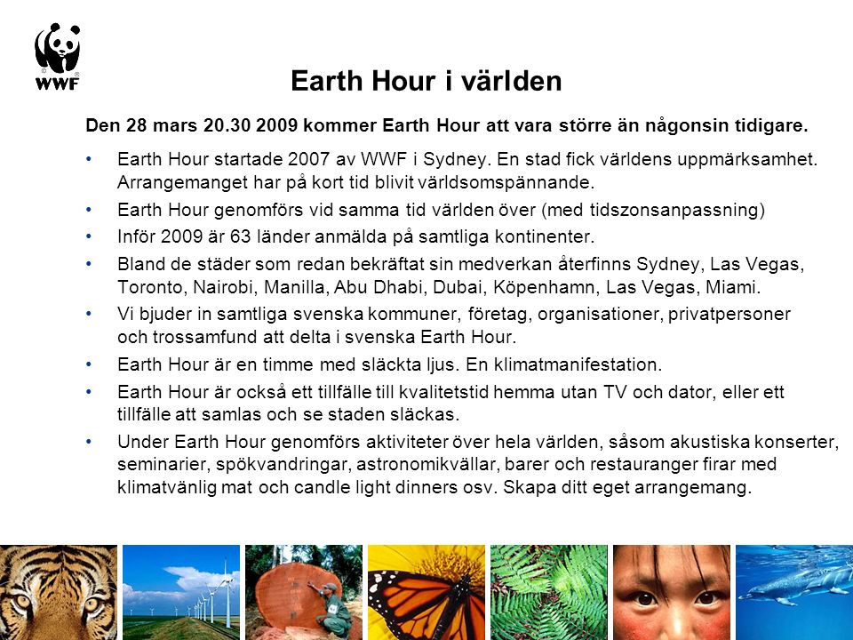 Earth Hour i världen Den 28 mars 20.30 2009 kommer Earth Hour att vara större än någonsin tidigare.