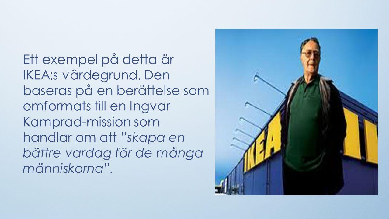 Ett exempel på detta är IKEA:s värdegrund.