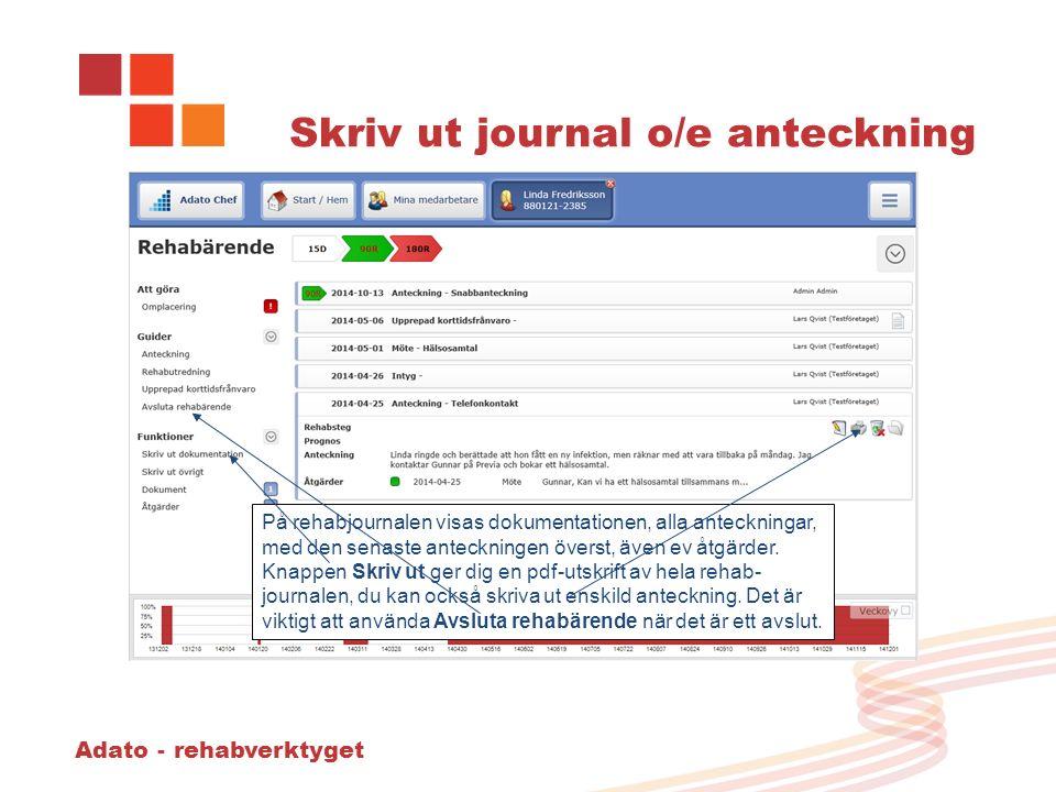 Adato - rehabverktyget Skriv ut journal o/e anteckning På rehabjournalen visas dokumentationen, alla anteckningar, med den senaste anteckningen överst, även ev åtgärder.