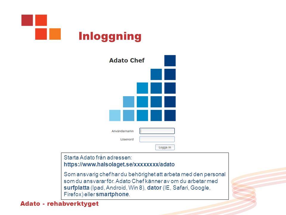 Adato - rehabverktyget Inloggning Starta Adato från adressen: https://www.halsolaget.se/xxxxxxxx/adato Som ansvarig chef har du behörighet att arbeta med den personal som du ansvarar för.