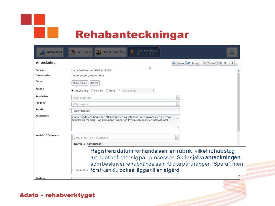 Adato - rehabverktyget Rehabanteckningar Registrera datum för händelsen, en rubrik, vilket rehabsteg ärendet befinner sig på i processen.