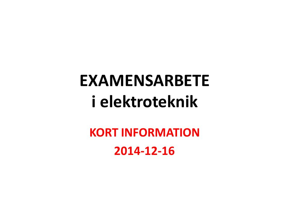 EXAMENSARBETE i elektroteknik KORT INFORMATION 2014-12-16