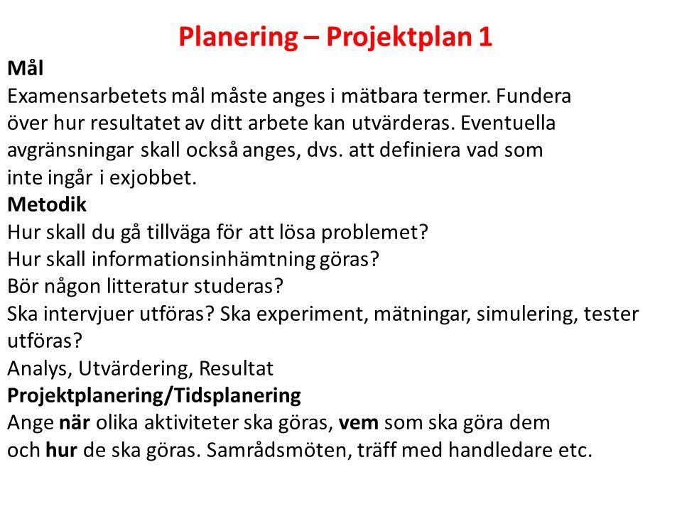 Planering – Projektplan 1 Mål Examensarbetets mål måste anges i mätbara termer.