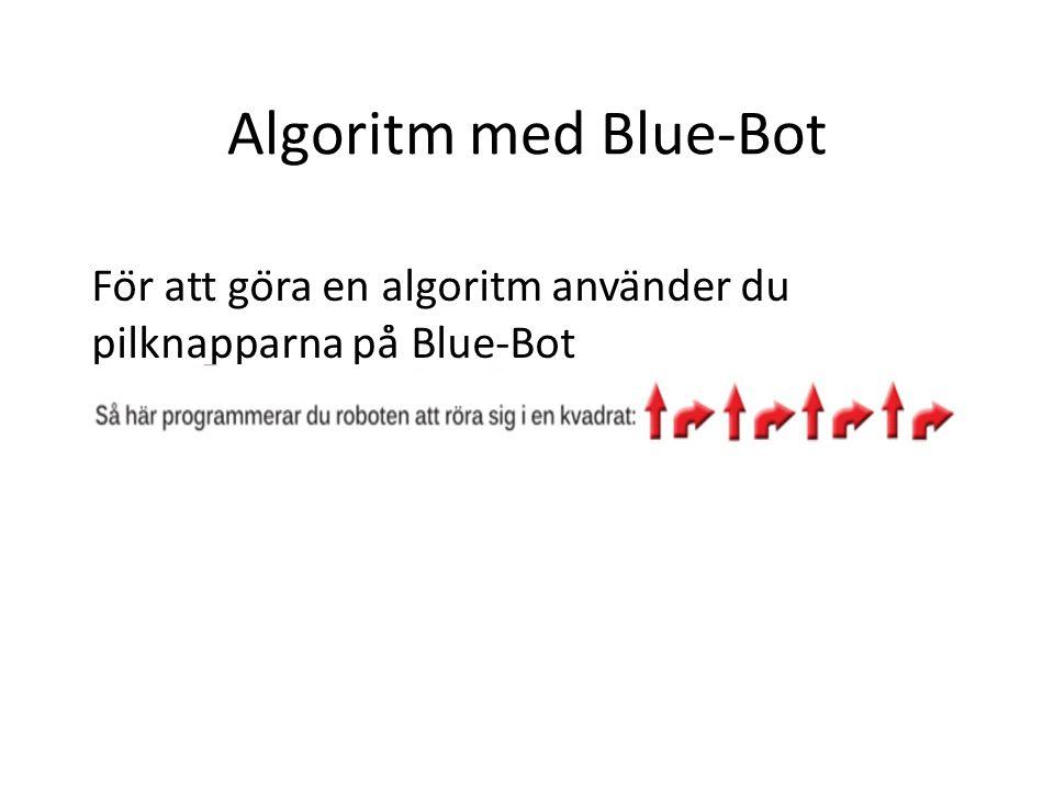För att göra en algoritm använder du pilknapparna på̊ Blue-Bot Algoritm med Blue-Bot