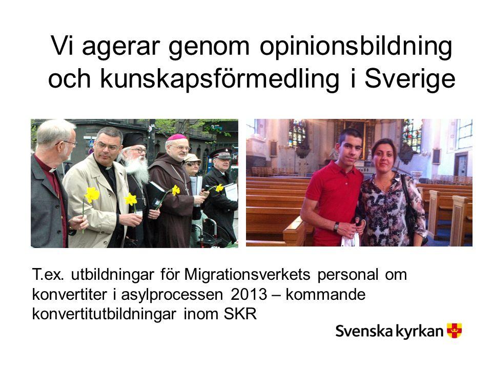 Vi agerar genom opinionsbildning och kunskapsförmedling i Sverige T.ex.