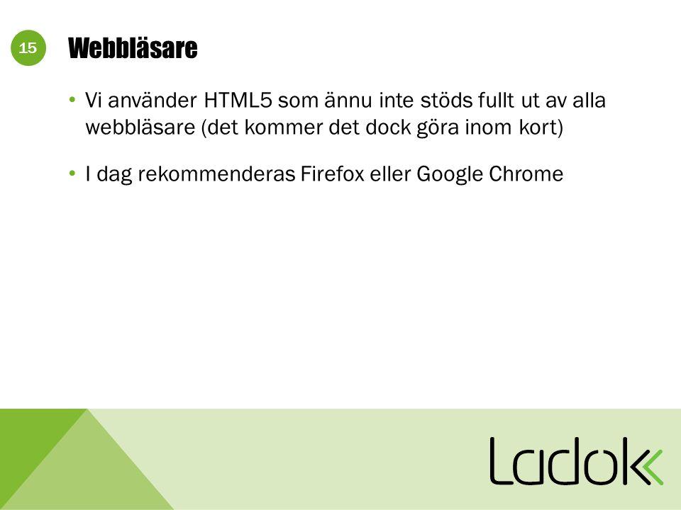 15 Webbläsare Vi använder HTML5 som ännu inte stöds fullt ut av alla webbläsare (det kommer det dock göra inom kort) I dag rekommenderas Firefox eller Google Chrome