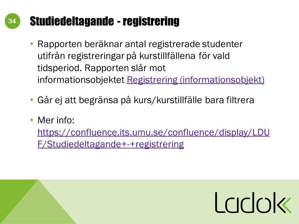 34 Studiedeltagande - registrering Rapporten beräknar antal registrerade studenter utifrån registreringar på kurstillfällena för vald tidsperiod.