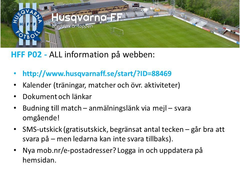 HFF P02 - ALL information på webben: http://www.husqvarnaff.se/start/ ID=88469 Kalender (träningar, matcher och övr.