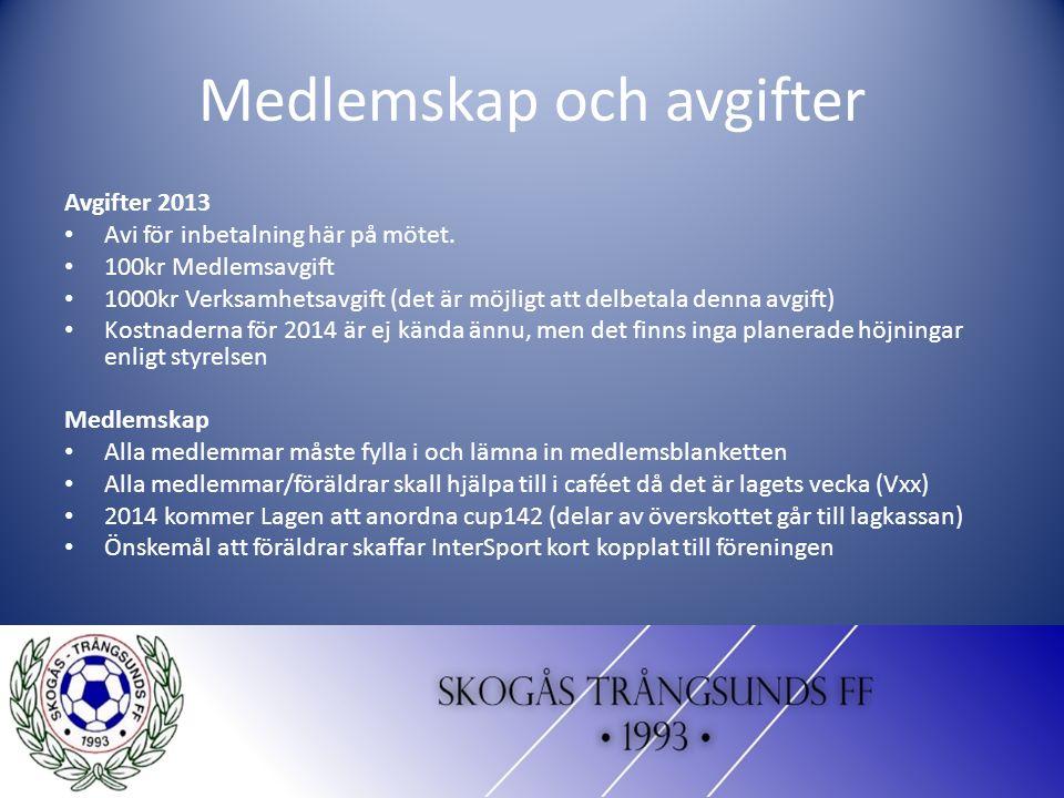 Medlemskap och avgifter Avgifter 2013 Avi för inbetalning här på mötet.