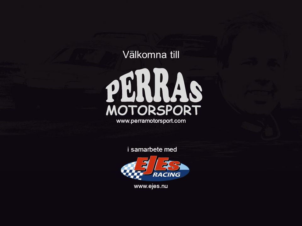 i samarbete med www.perramotorsport.com www.ejes.nu Välkomna till
