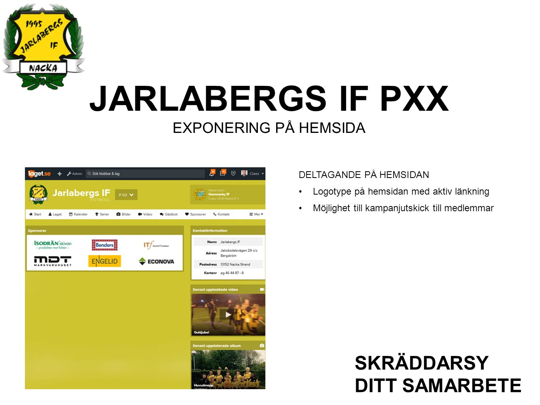 JARLABERGS IF PXX EXPONERING PÅ HEMSIDA SKRÄDDARSY DITT SAMARBETE DELTAGANDE PÅ HEMSIDAN Logotype på hemsidan med aktiv länkning Möjlighet till kampan