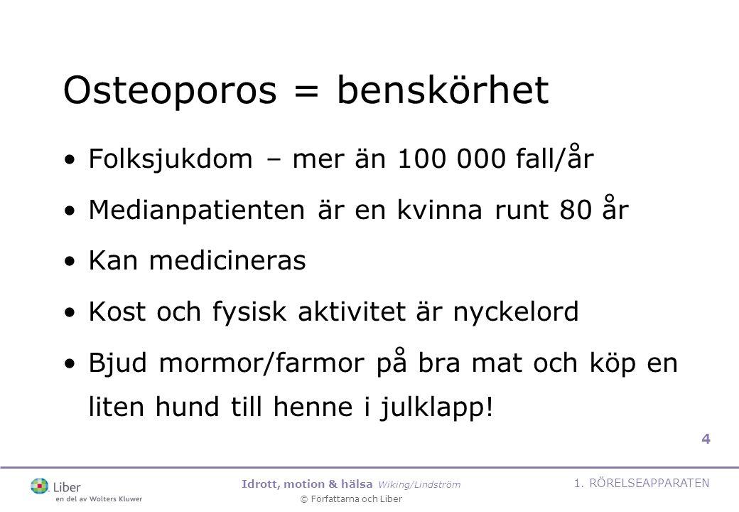 Idrott, motion & hälsa Wiking/Lindström © Författarna och Liber 1. RÖRELSEAPPARATEN 4 Osteoporos = benskörhet Folksjukdom – mer än 100 000 fall/år Med