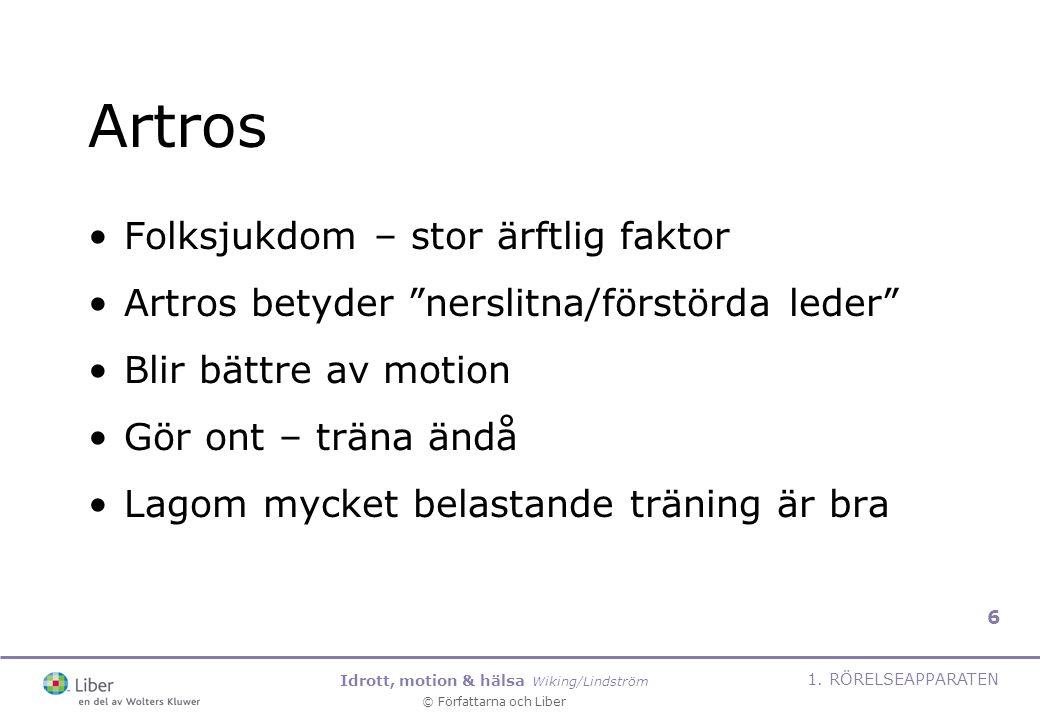 """Idrott, motion & hälsa Wiking/Lindström © Författarna och Liber 1. RÖRELSEAPPARATEN 6 Artros Folksjukdom – stor ärftlig faktor Artros betyder """"nerslit"""