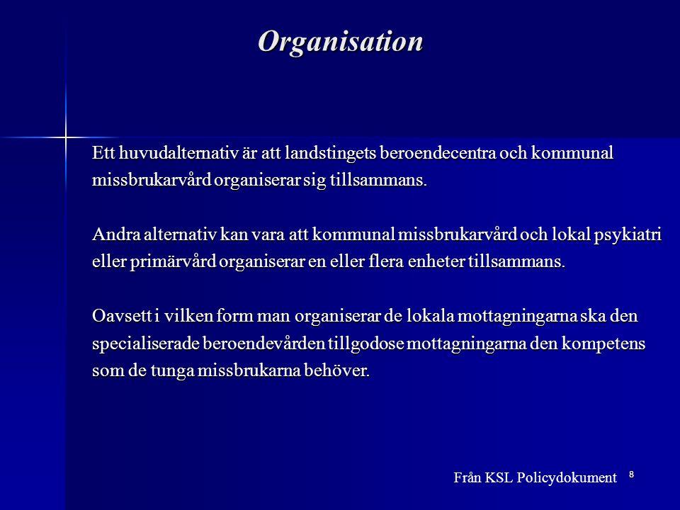 8 Organisation Ett huvudalternativ är att landstingets beroendecentra och kommunal missbrukarvård organiserar sig tillsammans.