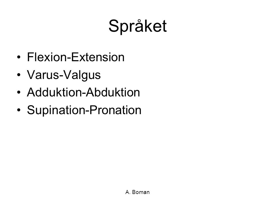 A. Boman Språket Flexion-Extension Varus-Valgus Adduktion-Abduktion Supination-Pronation