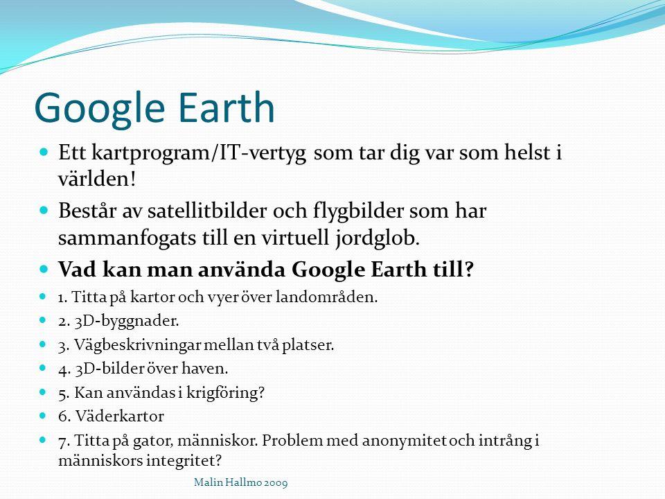 Google Earth Ett kartprogram/IT-vertyg som tar dig var som helst i världen.