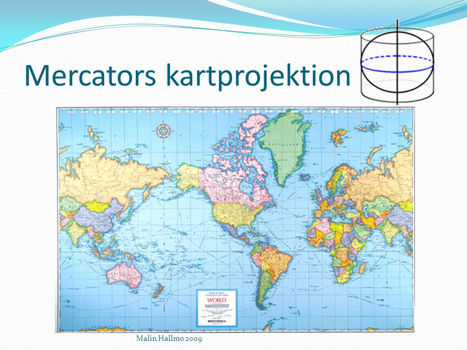 Mercators kartprojektion Malin Hallmo 2009