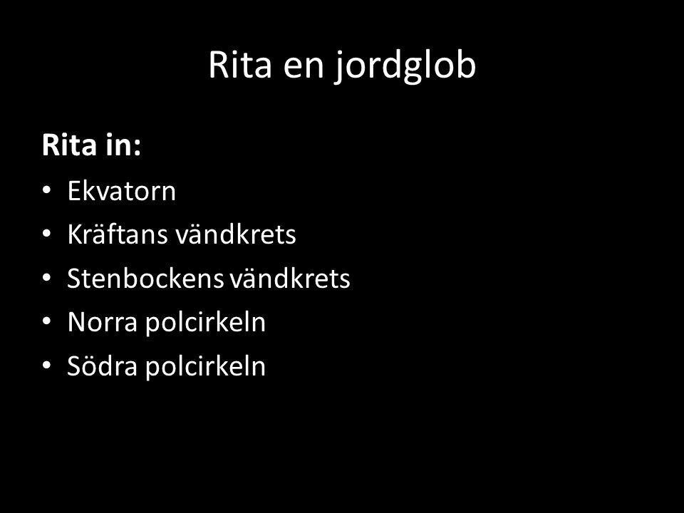 Rita en jordglob Rita in: Ekvatorn Kräftans vändkrets Stenbockens vändkrets Norra polcirkeln Södra polcirkeln