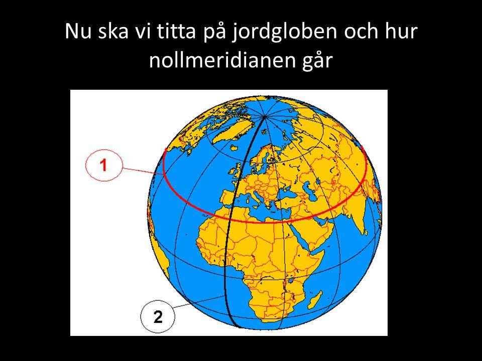 Nu ska vi titta på jordgloben och hur nollmeridianen går