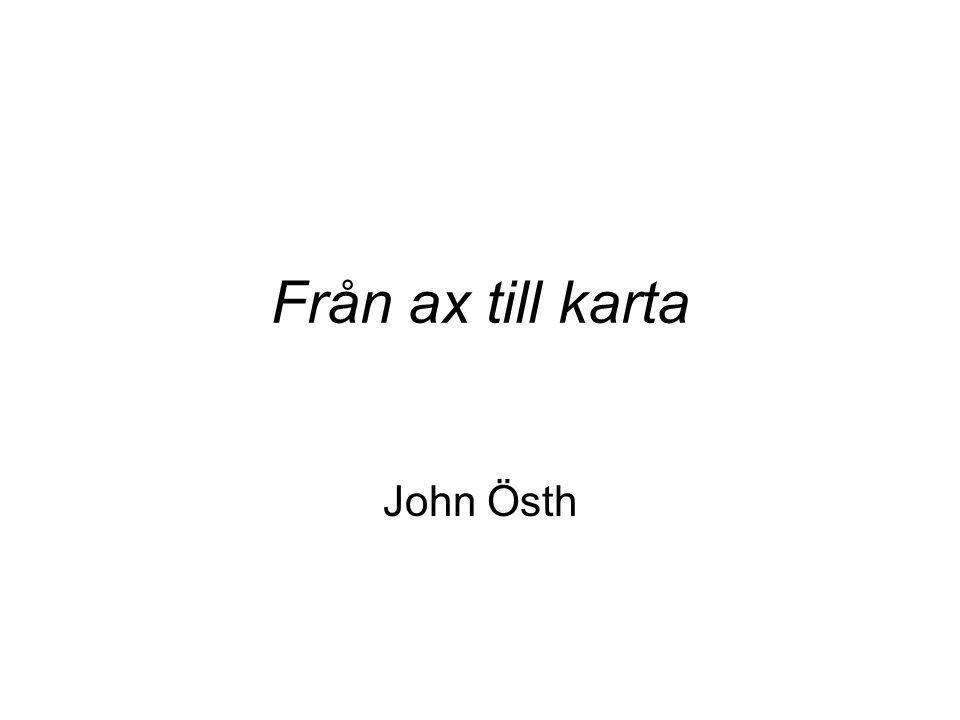 Från ax till karta John Östh