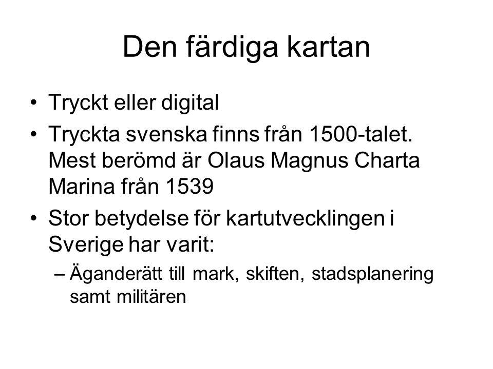 Den färdiga kartan Tryckt eller digital Tryckta svenska finns från 1500-talet. Mest berömd är Olaus Magnus Charta Marina från 1539 Stor betydelse för