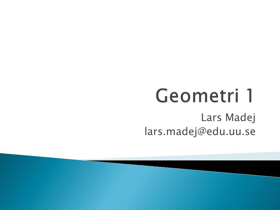  Bråting, Sollervall, Stadler: Geometri för lärare  Löwing: Grundläggande geometri  Kiselman: Matematiktermer för skolan http://www2.math.uu.se/~kiselman/termer12.pdf http://www2.math.uu.se/~kiselman/termer12.pdf  Föreläsningar  Lektioner/Seminarier